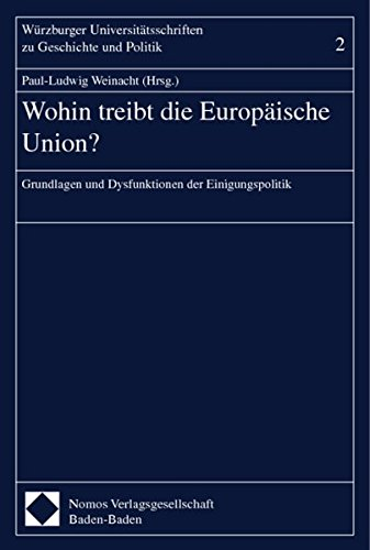 Wohin treibt die Europäische Union?: Grundlagen und Dysfunktionen der Einigungspolitik
