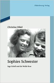 Sophies Schwester (Quellen Und Darstellungen Zur Zeitgeschichte)