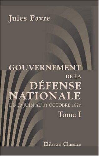 Gouvernement de la défense nationale du 30 juin au 31 octobre 1870: Tome 1 (French Edition) pdf