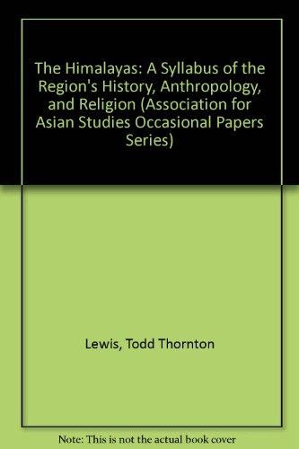The Himalayas: A Syllabus of the Region's History, Anthropology, and Religion (Association for Asian Studies Occasional Papers Series)