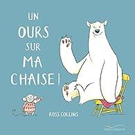 Un ours sur ma chaise ! par Ross Collins