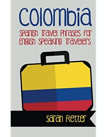 Colombia: Spanish Travel Phrases for English Speaking Travelers: The most useful 1.000 phrases to