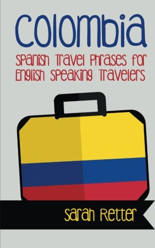Colombia: Spanish Travel Phrases for English Speaking Travelers: The most useful 1.000 phrases to get around when traveling in Colombia