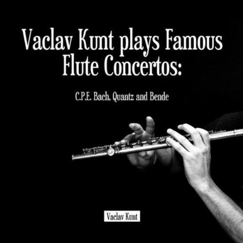 Vaclav Kunt plays Famous Flute Concertos: C.P.E. Bach, Quantz and Bende