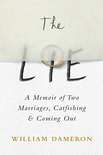 The Lie: A Memoir of Two Marriages, Catfishing & Coming Out by [Dameron, William]