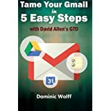 Tame Your Gmail in 5 Easy Steps with David Allen's GTD: 5-Steps to Organize Your Mail, Improve Productivity and Get Things Do