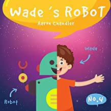 Wade's Robot: Wade and Chip to the Rescue (My Robot Friend Book 4)