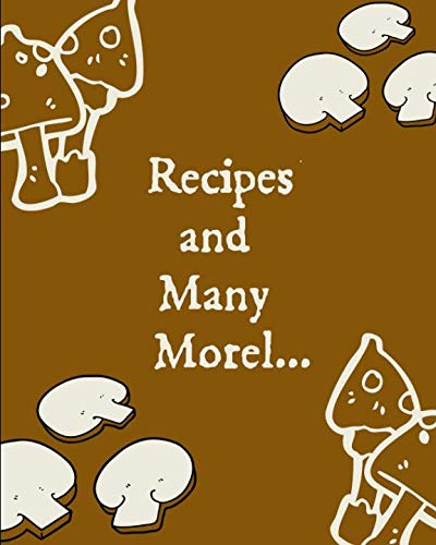 Recipes And Many Morel..: Fill In Own Recipe Gift: This is a blank, lined journal that makes a perfect Mushroom Lover's gift for men or women. It's ... convenient size to write Mushroom recipes in.