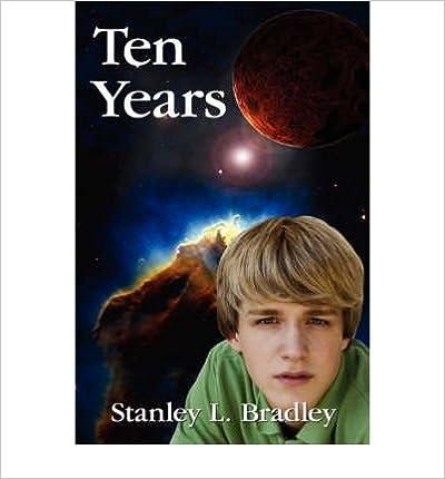 [ [ [ Ten Years [ TEN YEARS ] By Bradley, Stanley L ( Author )Apr-01-2007
