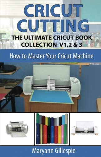 Cricut Cutting: The Ultimate Cricut Book Collection V1,2 & 3 (How to Master Your Cricut Machine)