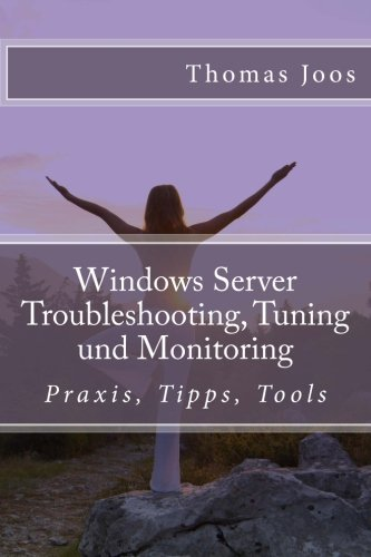 Windows Server Troubleshooting, Tuning und Monitoring: Praxis, Tipps, Tools (German Edition)