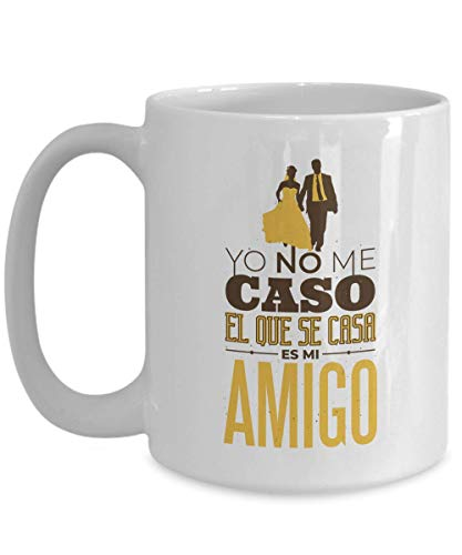 Spanish Coffee Mug - Yo No Me Caso El Que Se Casa Es Mi Amigo - I'm Not The One Getting Married But My Friend - Witty Latino Single Married -