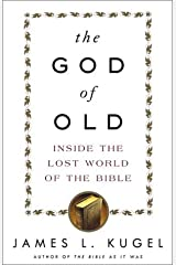 The God of Old: Inside the Lost World of the Bible by James L. Kugel (2003-03-04) Hardcover