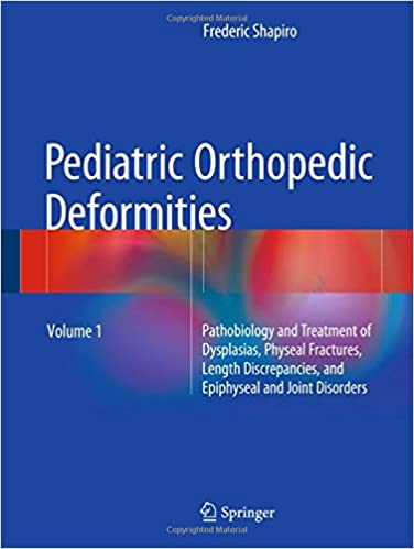 Ebook mobi téléchargementsPediatric Orthopedic Deformities, Volume 1: Pathobiology and Treatment of Dysplasias, Physeal Fractures, Length Discrepancies, and Epiphyseal and Joint Disorders (French Edition) PDF ePub MOBI 3319205285