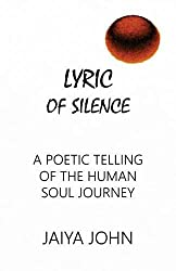 Lyric of Silence: A Poetic Telling of the Human Soul Journey