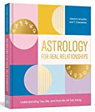 Astrology for Real Relationships: Understanding You, Me, and How We All Get Along