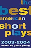 The Best American Short Plays 2003-2004, Glenn Young, 1557836957