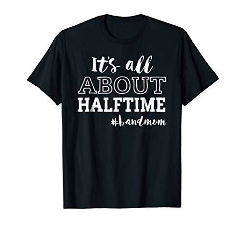 It's all about Halftime Bandmom T-Shirt #bandmom