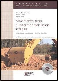 Movimento terra e macchine per lavori stradali. Problematiche, metodologie e soluzioni operative. Con CD-ROM
