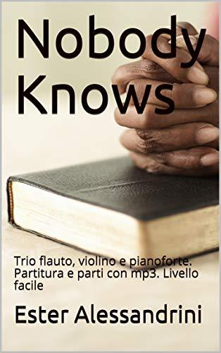 Orchestral Trios - Nobody Knows: Trio flauto, violino e pianoforte. Partitura e parti con mp3. Livello facile (Italian Edition)