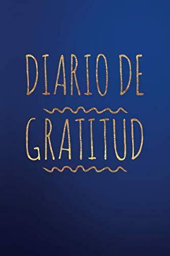 Diario De Gratitud (El Diario De La Gratitude Spanish Journal Agradecido Para Y La Felicidad Agradecimiento Diary Para Adulto y Adolescente) (Spanish Edition)