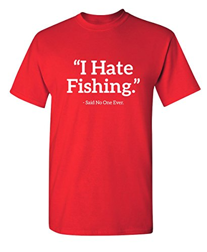 I Hate Fishing Said No One Sarcastic Funny Novelty Graphic T Shirt L (Hate Red T-shirt)