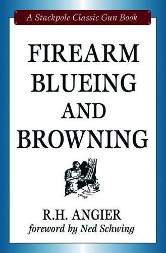 Firearm Blueing and Browning (Stackpole Classic Gun Books) ()