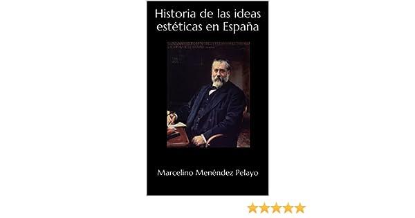 Historia de las ideas estéticas en España (Obras completas de ...