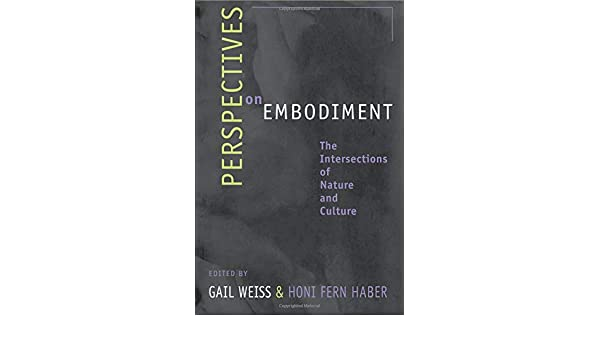 Perspectives on Embodiment: The Intersections of Nature and Culture
