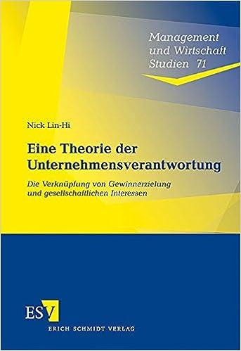 Cover des Buchs: Eine Theorie der Unternehmensverantwortung: Die Verknüpfung von Gewinnerzielung und gesellschaftlichen Interessen (Management und Wirtschaft Studien, Band 71)