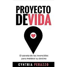 Proyecto de vida: El secreto de los invencibles para moldear su destino (Spanish Edition)