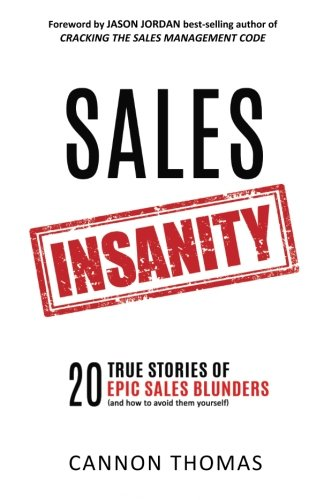 Selected a top sales book of 2017 by Top Sales Magazine! Thousands of books have been written about the right things to do in sales. Sales Insanity is the EXACT OPPOSITE of those books. Rather than extolling the virtues of good behavior, Sales Insani...