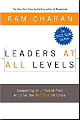 Leaders at All Levels: Deepening Your Talent Pool to Solve the Succession Crisis (J-B US non-Franchise Leadership Book 251) Kindle Edition