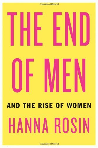 The End of Men: And the Rise of Women by Hanna Rosin (September 11,2012)
