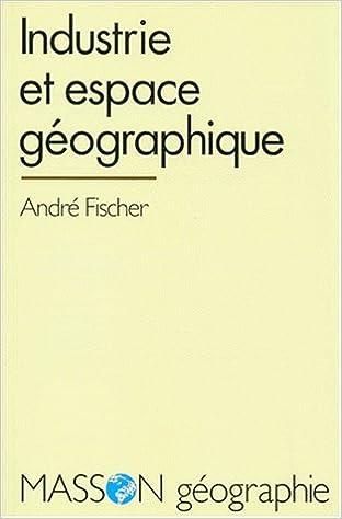 Industrie et espace géographique : Introduction à la géographie industrielle pdf, epub ebook