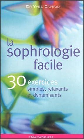 Livres La sophrologie facile. : 30 exercices simples, relaxants et dynamisants epub, pdf