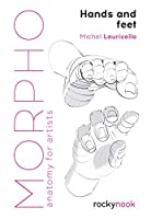 Morpho: Hands and Feet: Anatomy for Artists (Morpho: Anatomy for Artists)