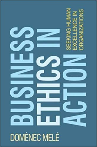 Business Ethics In Action: Seeking Human Excellence In Organizations Descargar Epub