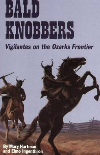Bald Knobbers: Vigilantes on the Ozarks Frontier