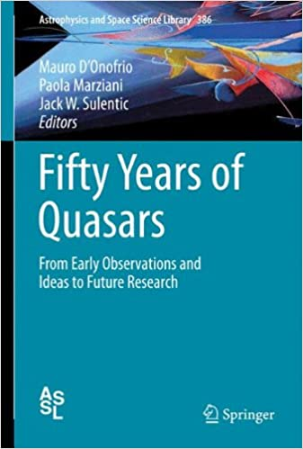 Fifty Years of Quasars: From Early Observations and Ideas to Future Research (Astrophysics and Space Science Library)