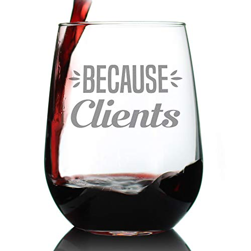 Because Clients - Cute Funny Stemless Wine Glass, Large 17 Ounce Size, Etched Sayings, Gift Box