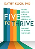 img - for Five to Thrive: How to Determine If Your Core Needs Are Being Met (and What to Do When They're Not) book / textbook / text book