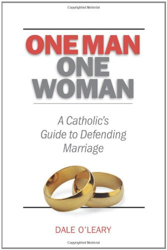 One Man, One Woman: A Catholics Guide to Defending Marriage (Defending Liberalism)