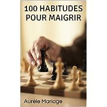 100 habitudes pour maigrir (French Edition)