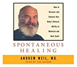 Spontaneous Healing: How to Discover and Enchance Your Body's Natural Ability to Maintain and Heal Itself