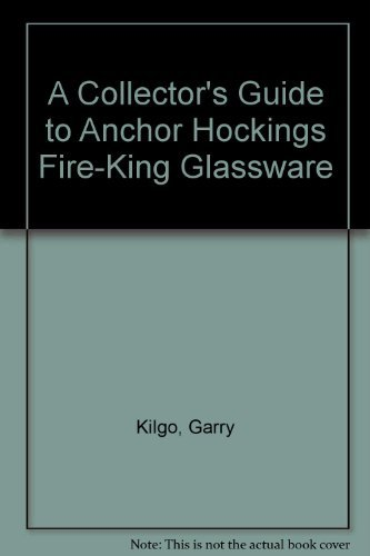 Fire King Glassware - A Collector's Guide to Anchor Hockings Fire-King Glassware