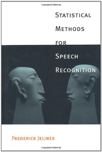 Statistical Methods for Speech Recognition (Language, Speech, and Communication) by A Bradford Book