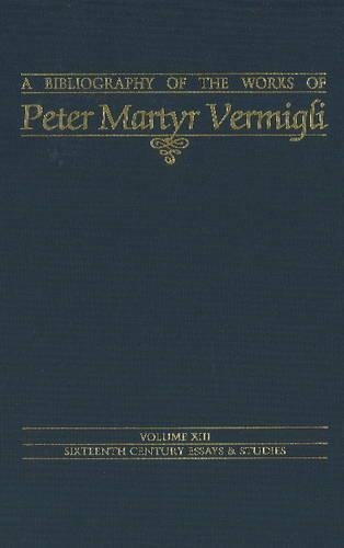 Bibliography of the Works of Peter Martyr Vermigli (Sixteenth Century Essays and Studies, V. 13) (Sixteenth Century Essays & Studies)