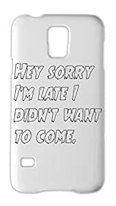 Hey sorry I'm late I didn't want to come. Samsung Galaxy S5 Plastic Case