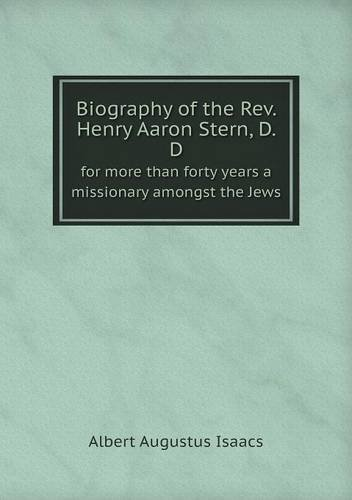 Biography of the Rev. Henry Aaron Stern, D. D for more than forty years a missionary amongst the Jews pdf epub